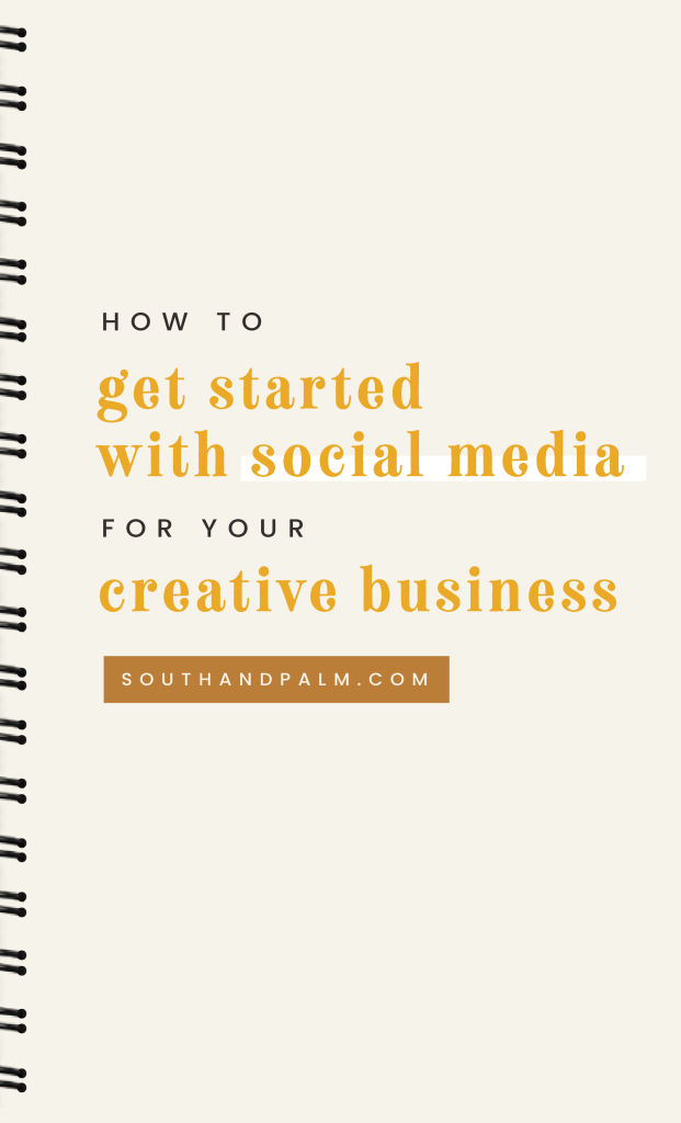 How to get started with social media for your online or creative business. Learn South and Palm's top 5 tips for getting started on social media and what you need to set your social media strategy up for success! | South & Palm Brand Studio