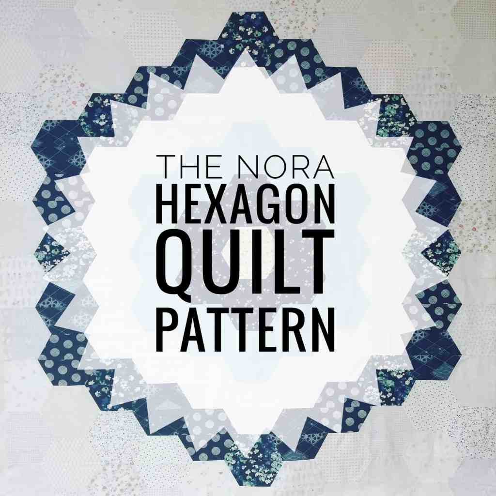 The Nora Hexagon Quilt Pattern Release + Quilt Reveal
