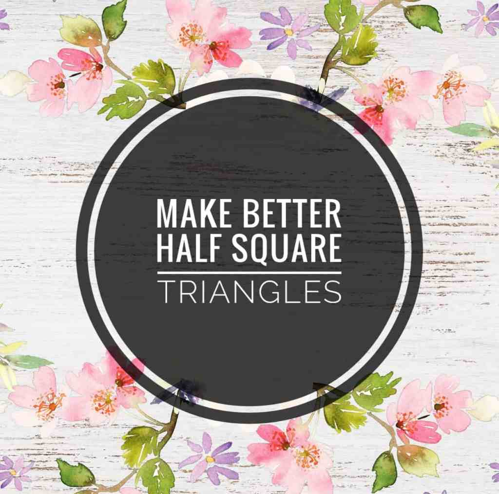 How To Piece Like a Rockstar – Part 2 – Make Better Half Square Triangles