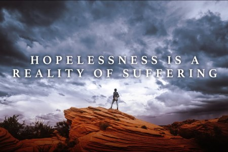 Hopelessness is a Reality of Suffering
