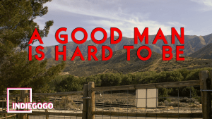 Coming Soon: A Good Man Is Hard to Be