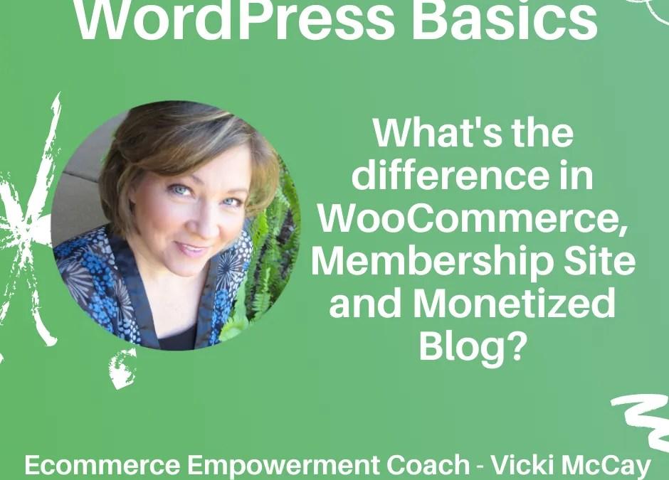 WordPress Basics WooCommerce vs Membership Site vs Monetized Blog