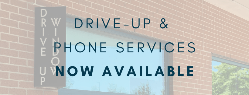 Drive-Through Window and Phone Services Now Available