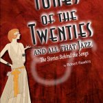 """""""The Tunes of the 20's … and All That Jazz"""" by Bob Rawlins"""