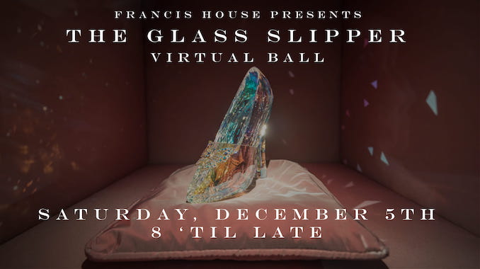 Francis House Glass Slipper Ball