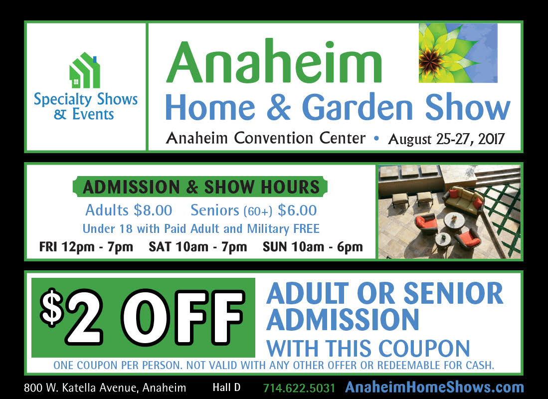 Anaheim CA Home U0026 Garden Show Discount Coupon August 2017
