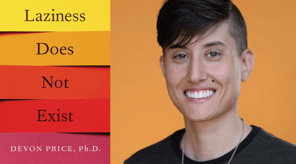 """Photo depicting a headshot of Devon Price against an orange background with the cover of their book """"Laziness Does Not Exist"""" on the left side."""