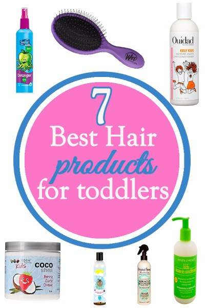 7 Best Hair Products for toddlers!
