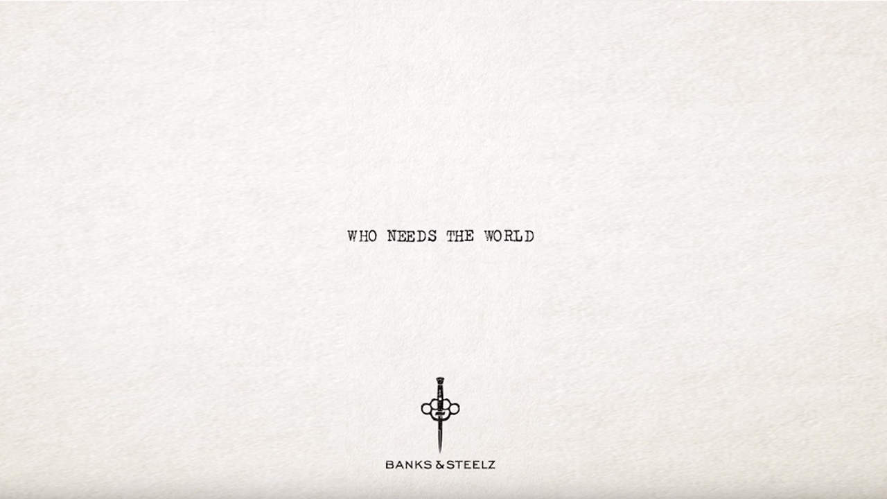 Banks & Steelz - Who Needs The World