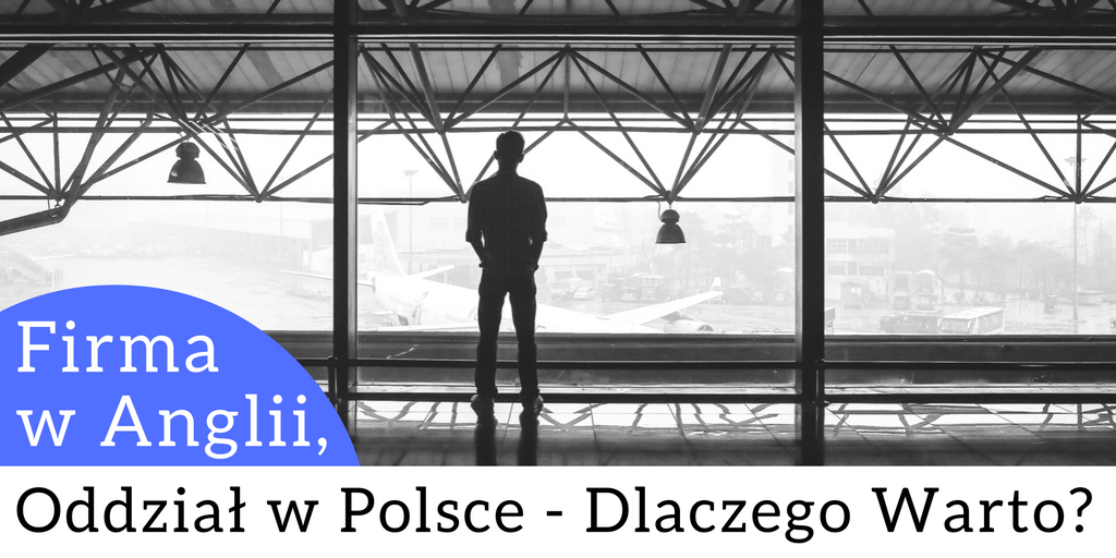 Firma w Anglii, oddział w Polsce – dlaczego warto?