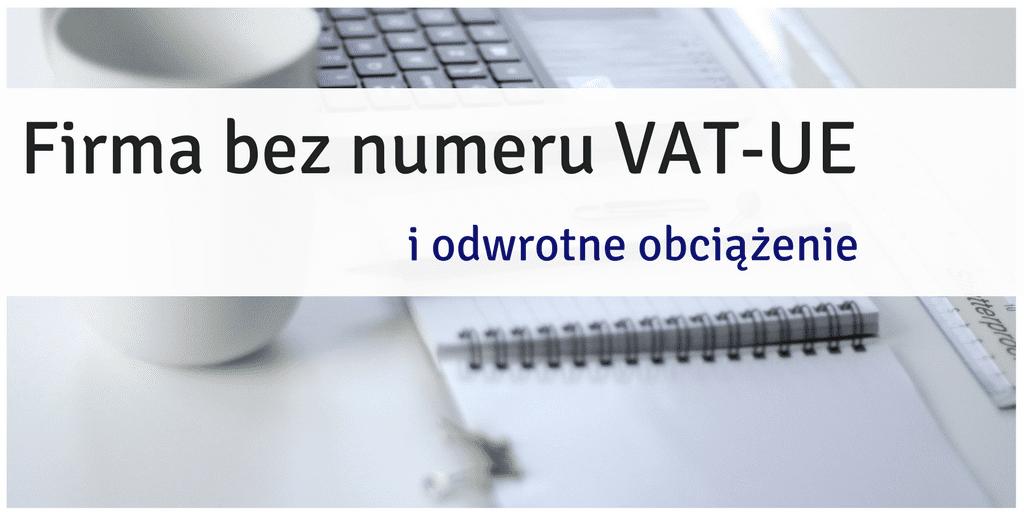 Firma bez numeru VAT-UE i Odwrotne Obciążenie