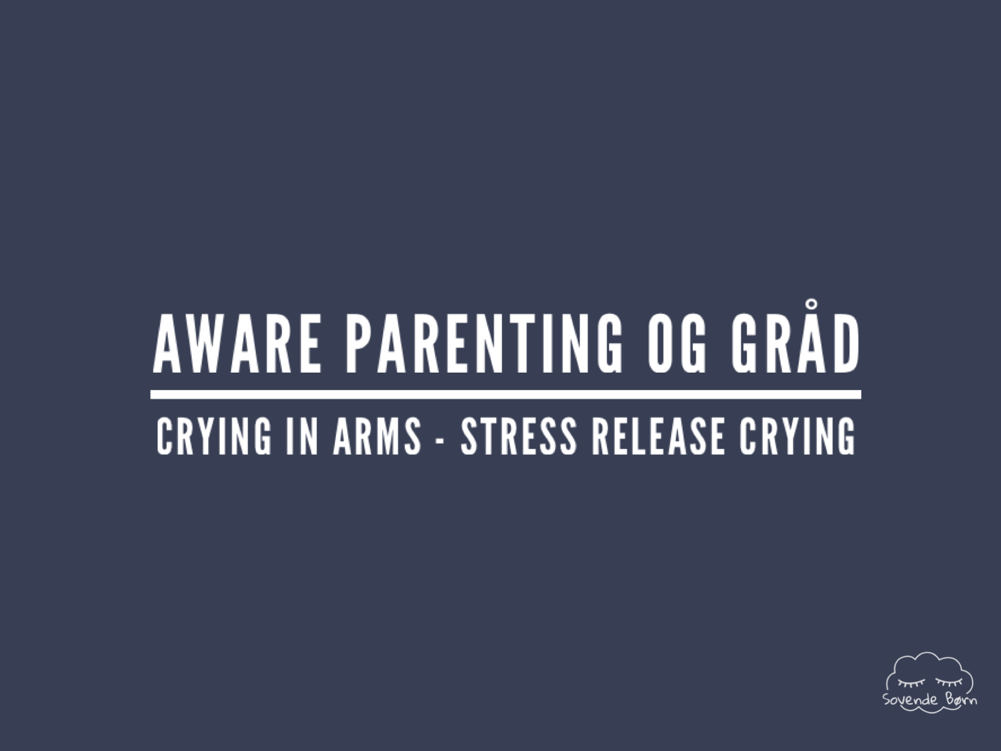 Sovende Børns position i forhold til Aware Parenting's crying in arms/stress release crying