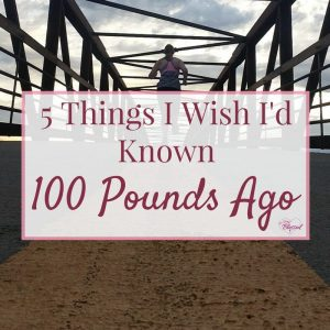 When you are overweight, people talk to you about diets, goal weights, & exercises, but not often about your self-worth, identity, & the REAL reasons to lose weight. Here are 5 things I really wish someone had told me 100 pounds ago, at the beginning of my weight loss journey.