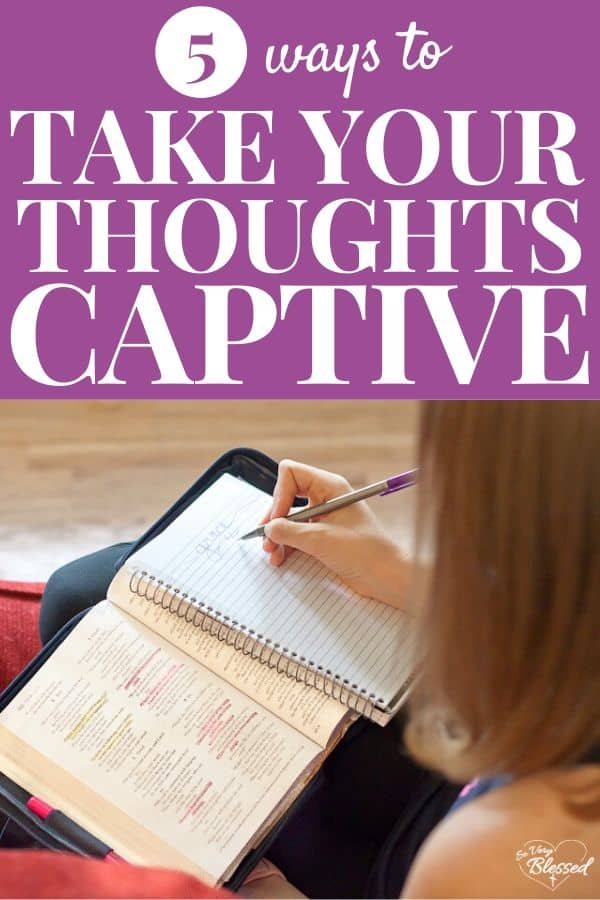 5 ways to take your thoughts captive pin - girl writing in journal on top of her Bible