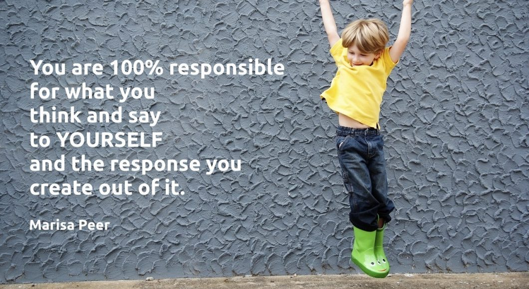 You are 100% responsible what you think and say to yourself! Marisa Peer