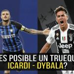 ¿Es posible un trueque Dybala-Icardi entre Juventus e Inter de Milán?