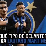 Análisis I ¿Qué tipo de delantero es Lautaro Martínez?