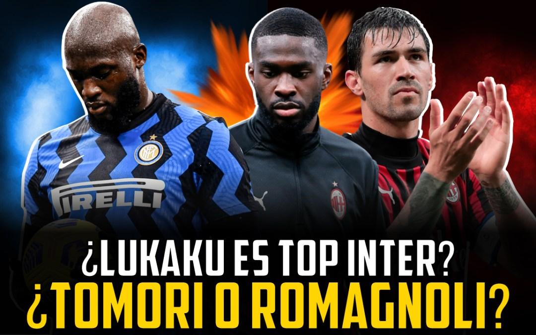 ¿Es Lukaku historia del Inter? ¿Tomori o Romagnoli?