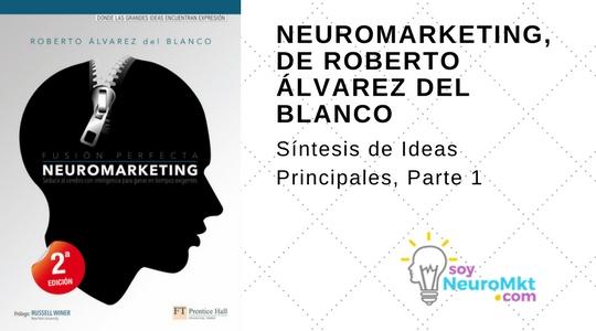 Neuromarketing, de Roberto Álvarez del Blanco. Síntesis, Parte 1