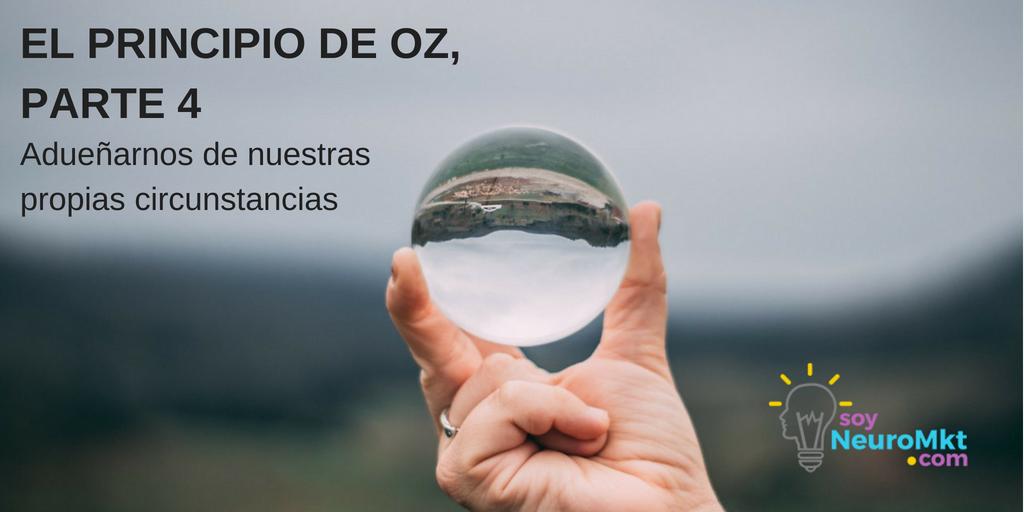 El Principio de Oz, Parte 4: Adueñarnos de nuestras propias circunstancias