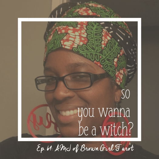 AMJ of Brown Girl Tarot on So You Wanna Be A Witch