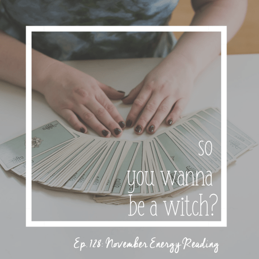 Episode 128 So You Wanna Be a Witch. November Energy Reading. Tarot for business. Sarah's hands before a spread out tarot deck.