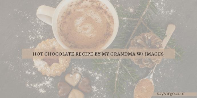 hot choco recipe by grandma - soyvirgo.com | Take Note