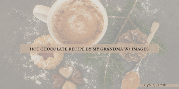 hot choco recipe by grandma - soyvirgo.com | Take Note