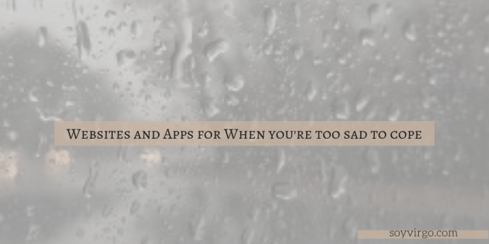 WEBSITES AND APPS TO HELP YOU COPE WITH SADNESS | SOYVIRGO.COM