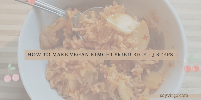 how to make 3 step vegan kimchi fried rice recipe - soyvirgo.com