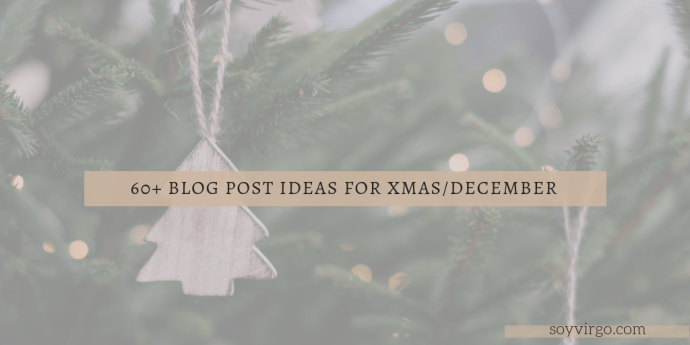 60+ holiday blog post ideas for december by soyvirgo.com Take Note