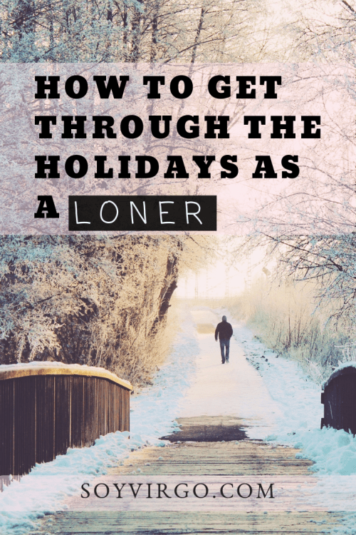 HOW TO GET THROUGH THE HOLIDAYS AS A LONER- soyvirgo.com | Take Note