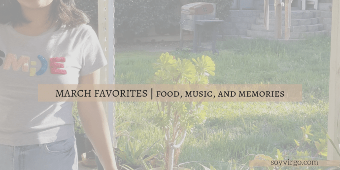 march 2019 memories and monthly favorites soyvirgo.com - vegan food, california, shingles at 23 lol
