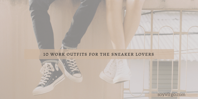 blog cover soyvirgo.com | 10 work outfits for sneaker lovers womens fashion