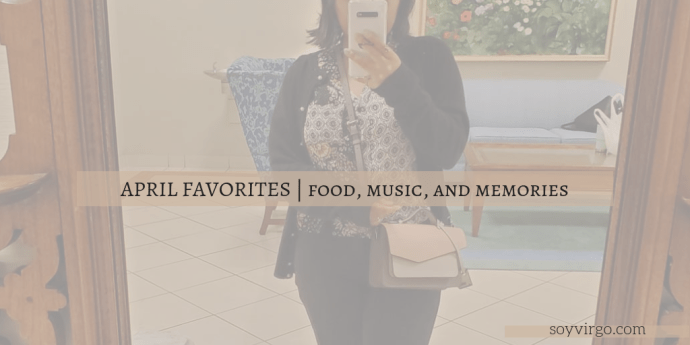 april favorites monthly moments and memories soyvirgo.com
