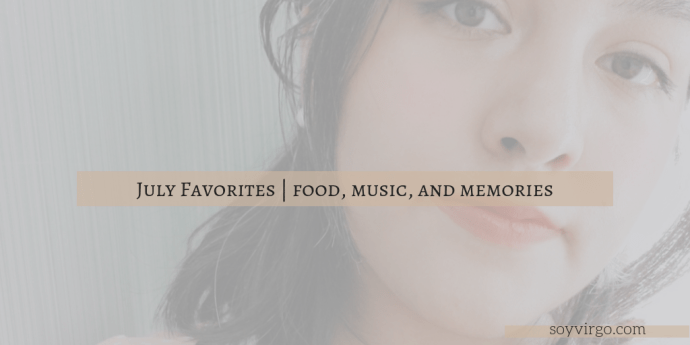 soyvirgo.com lifestyle blogger, monthly favorites
