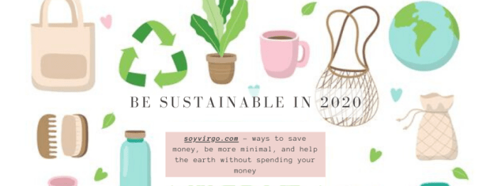 be sustainable in 2020, ways to save money and zero waste, minimal, eco-friendly guide | soyvirgo.com
