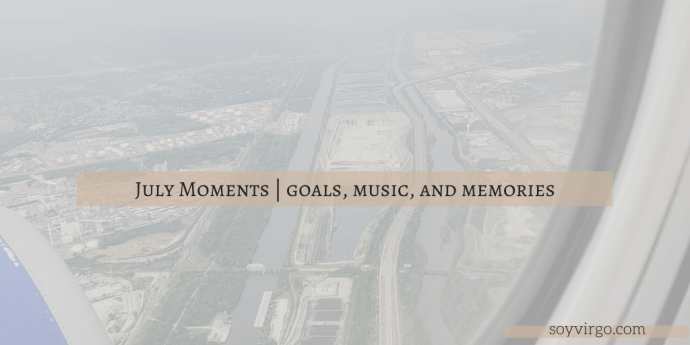 July Monthly Favorites and memories highlights recap - soyvirgo.com, nuest kpop soundcloud music chicago vacationd during covid