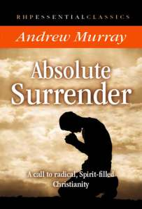 Absolute Surrender: A Call to Radical, Spirit-Filled Christianity