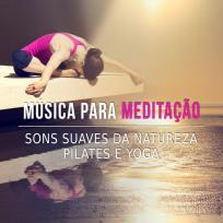 Música para Meditação - Sons Suaves da Natureza, Pilates e Yoga