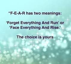 """F-E-A-R has two meanings: 'Forget Everything and Run' or 'Face Everything and Rise.' The choice is yours."""