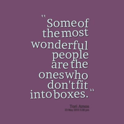 some of the most wonderful people are the ones who don't fit into boxes