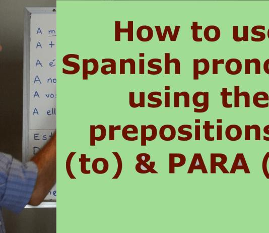 Spanish pronouns using Spanish prepositions A/PARA