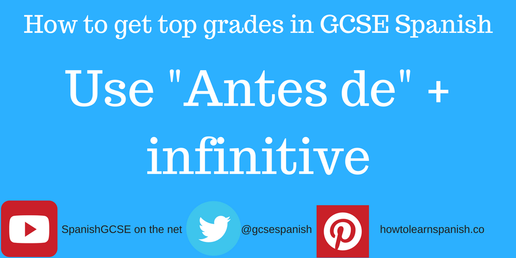 "Information about how to get the top grades in GCSE Spanish by using ""antes de"" + the infinitive"