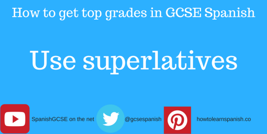Information about how to get the top grades in GCSE Spanish by using the Information about how to get the top grades in GCSE Spanish by using superlatives