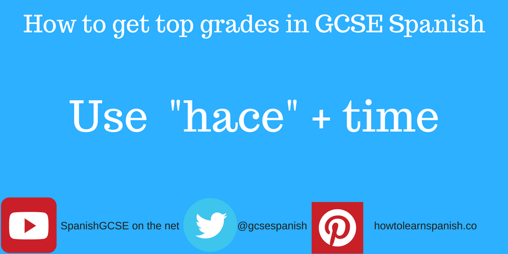 "Information about how to get the top grades in GCSE Spanish by using the Information about how to get the top grades in GCSE Spanish by the construction ""hace"" + time"