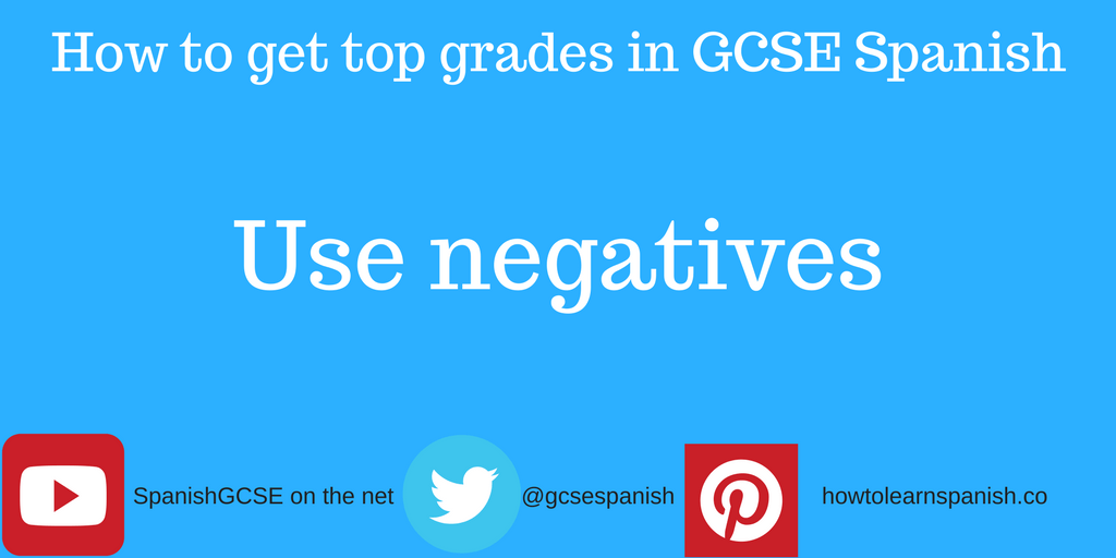 Information about how to get the top grades in GCSE Spanish by using the Information about how to get the top grades in GCSE Spanish by using negatives