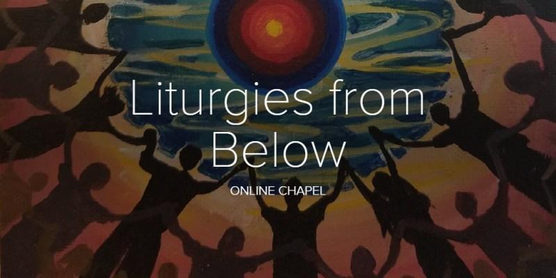Online Chapel: Liturgies from Below