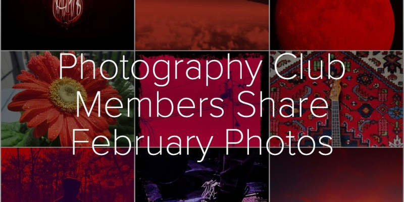 Photography Club Members Share February Photos