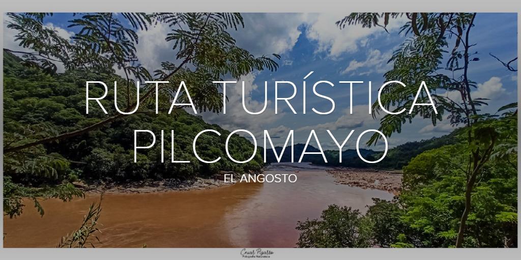 RUTA TURÍSTICA PILCOMAYO (El angosto)